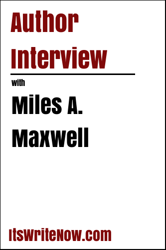 Author Interview with Miles A. Maxwell