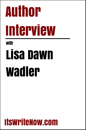 Author Interview with Lisa Dawn Wadler