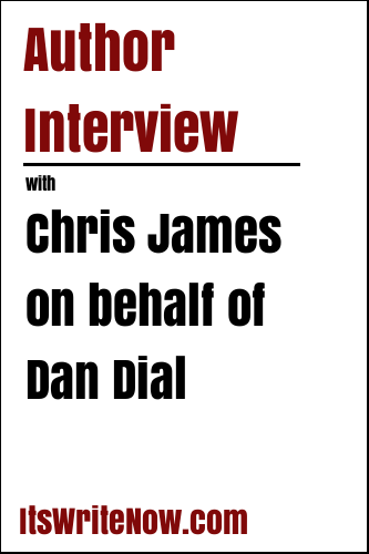Author Interview with Chris James on behalf of Dan Dial