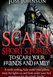 Scary Short Stories To Scare Your Friends & Family