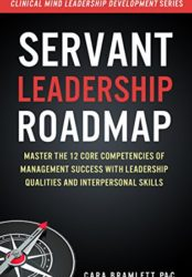 Servant Leadership Roadmap: Master the 12 Core Competencies of Management Success with Leadership Qualities and Interpersonal Skills