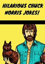 Hilarious Chuck Norris Jokes!: 555 Hilarious Jokes About Chuck Norris