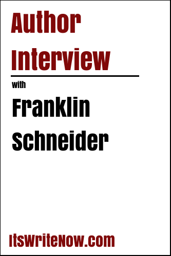 Author Interview with Franklin Schneider