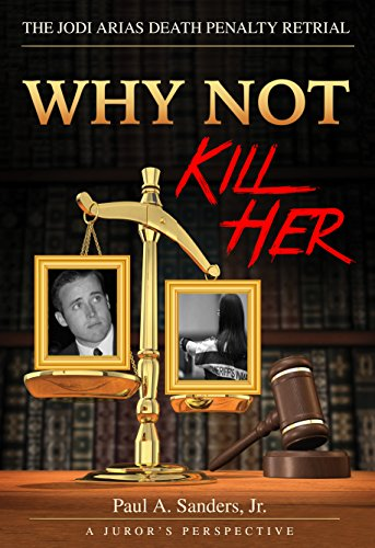Why Not Kill Her: A Juror's Perspective – The Jodi Arias Death Penalty Retrial