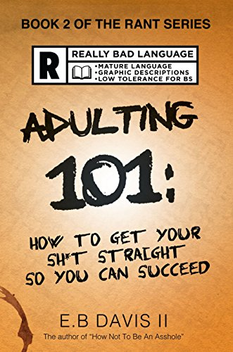 Adulting 101: How to Get Your Sh*t Straight so You Can Succeed