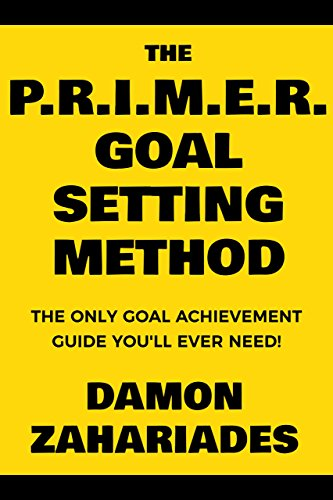 The P.R.I.M.E.R. Goal Setting Method: The Only Goal Achievement Guide You'll Ever Need! (Bargain Book $0.99)