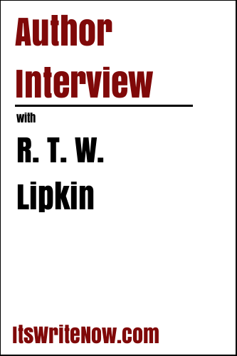 Author Interview with R. T. W. Lipkin