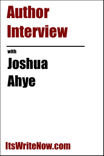 Author Interview with Joshua Ahye