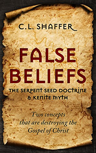 False Beliefs: The Serpent Seed Doctrine & Kenite Myth