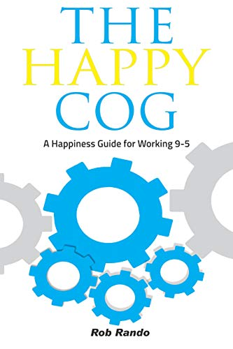 The Happy Cog: A Happiness Guide for Working 9-5