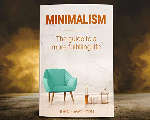 Minimalism:The guide to a more fulfilling Life