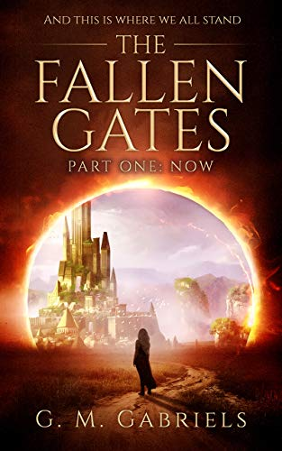 THE FALLEN GATES. Part One: Now.