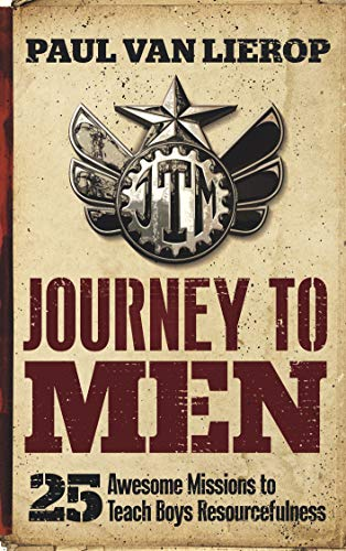 Journey to Men: 25 Awesome Missions to Teach Boys Resourcefulness Book Cover - ASIN B07RWVX167