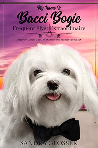My Name Is Bacci Bogie: Frequent Flyer Extraordinaire (Bargain Book $0.99)