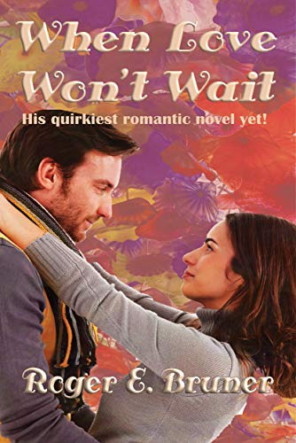 When Love Won't Wait: Clean quirky romance