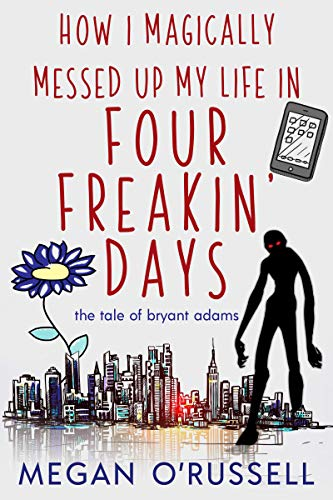 How I Magically Messed Up My Life in Four Freakin' Days (Bargain Book $0.99)