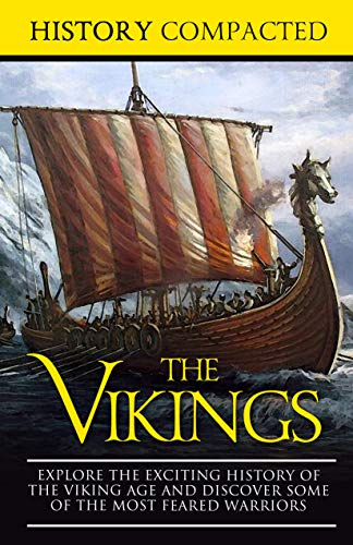 The Vikings: Explore the Exciting History of the Viking Age and Discover Some of the Most Feared Warriors (Bargain Book $0.99)