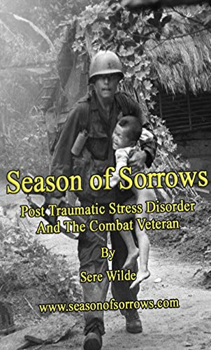Season Of Sorrows: Post Traumatic Stress Disorder And The Combat Soldier