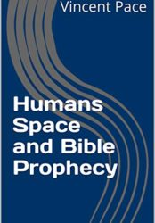 Humans Space and Bible Prophecy