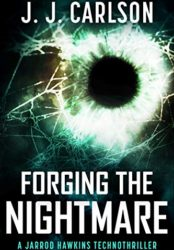 Forging the Nightmare: A Jarrod Hawkins Technothriller