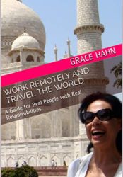 Work Remotely and Travel the World: A Guide for Real People with Real Responsibilities (Bargain Book $1.99)
