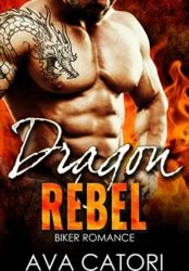 Dragon Rebel: Bad Boy Biker Romance (A Rebel Dragons Motorcycle Club Romance Book 1)