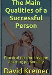 The Main Qualities of a Successful Person: Practical tips for creating a strong personality