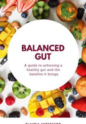 Balanced Gut: A guide to achieving a healthy gut and the benefits it brings