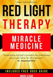 Red Light Therapy: Miracle Medicine for Pain, Fatigue, Fat loss, Anti-aging, Muscle Growth and Brain Enhancement (Bargain Book $0.99)