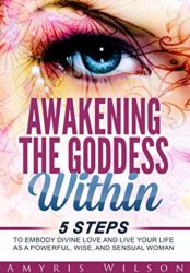 Awakening the Goddess Within: 5 Steps to Embody Divine Love