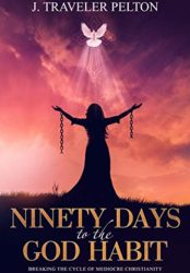 Ninety Days to the God Habit: Breaking the Cycle of Mediocre Christianity