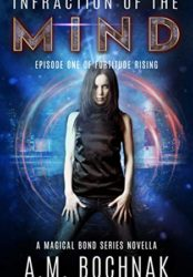 Infraction of the Mind: Episode One of Fortitude Rising (A Magical Bond Series Novella Book 1) (Bargain Book)