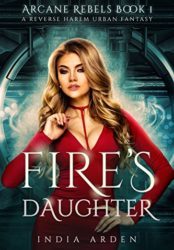 Fire's Daughter: A Reverse Harem Urban Fantasy (Arcane Rebels Book 1)