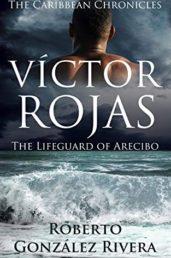 Víctor Rojas: The Lifeguard of Arecibo - ASIN B083ZR196N
