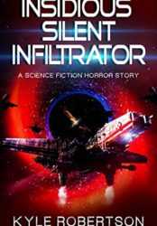 Insidious Silent Infiltrator: A Science Fiction Horror Story