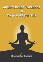 Ancient Indian Traditions of Yoga And Ayurveda