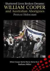 Shattered Lives Broken Dreams: William Cooper and Australian Aborigines Protest Holocaust