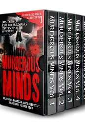 Murderous Minds: 30 Stories of Real-Life Murderers That Escaped the Headlines (Murderous Minds Collection Book 1) (Bargain Book)