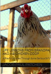 Life Lessons from Grandpa and His Chicken Coop: A Playful Journey Through Some Serious Sh*t