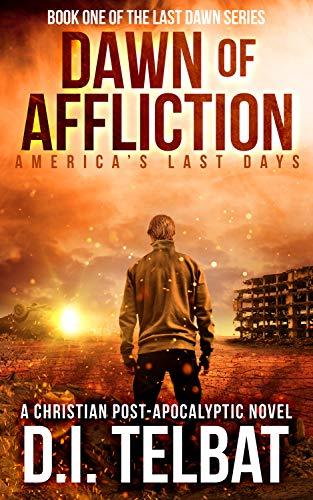 DAWN of AFFLICTION: America's Last Days (Last Dawn Series Book 1) - ASIN B07M6Y7JQY
