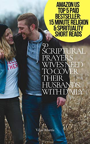 50 SCRIPTURAL PRAYERS WIVES NEED TO COVER THEIR HUSBANDS WITH DAILY - ASIN B08DLN87B1