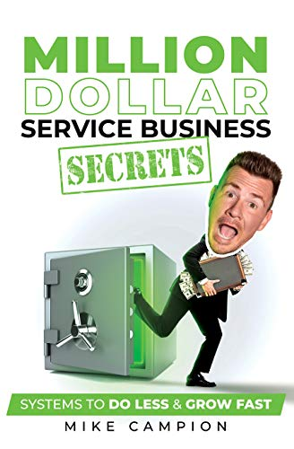 Million Dollar Service Secrets: Systems to Do Less & Grow Fast - ASIN B08DXWXNXT