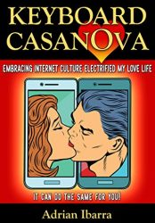 Keyboard Casanova: Embracing Internet Culture Electrified My Love Life, It Can Do The Same For You!