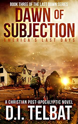 DAWN of SUBJECTION: America's Last Days (Last Dawn Series Book 3) - ASIN B08FXFG5H5