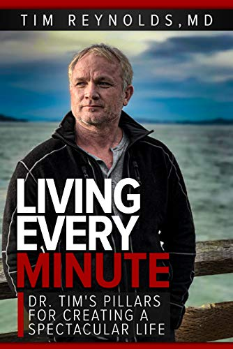 Living Every Minute: Dr. Tim's Pillars for Creating a Spectacular Life - ASIN B08G3QDFFG