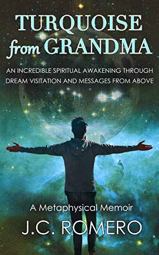 Turquoise from Grandma: One man's incredible spiritual awakening through dream visitation and messages from above - ASIN B08HL8687N