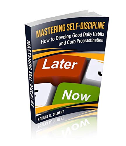 Mastering Self-Discipline: How to Develop Good Daily Habits and Curb Procrastination - ASIN B08HN5BCVQ