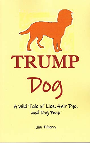 Trump Dog: A Wild Tale of Lies, Hair Dye, and Dog Poop - ASIN B08CZ97D3S