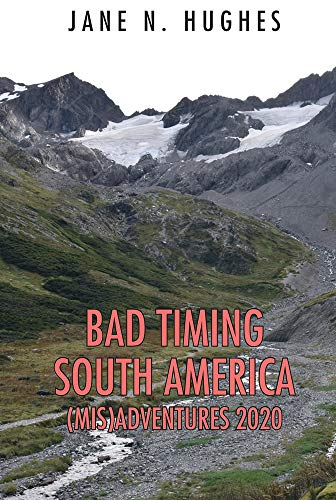 BAD TIMING SOUTH AMERICA (MIS)ADVENTURES 2020 - ASIN B08F7ZQZ5H