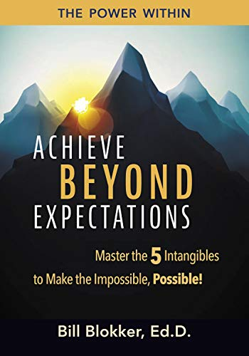 Achieve Beyond Expectations: Master the 5 Intangibles to Make the Impossible, Possible! - ASIN B08GYLVD95